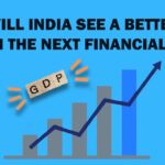Will India see a better GDP in the next Financial Year?