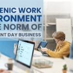 A HYGENIC WORK ENVIRONMENT IS THE NORM OF THE PRESENT DAY BUSINESS